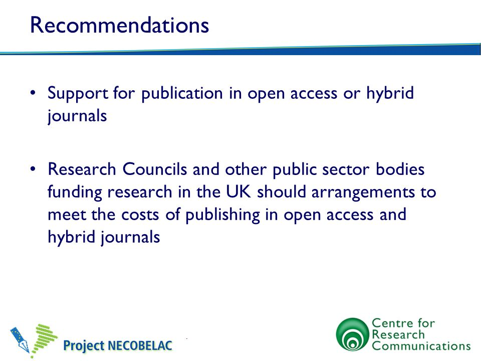 Recommendations Support for publication in open access or hybrid journals Research Councils and other public sector bodies funding research in the UK
