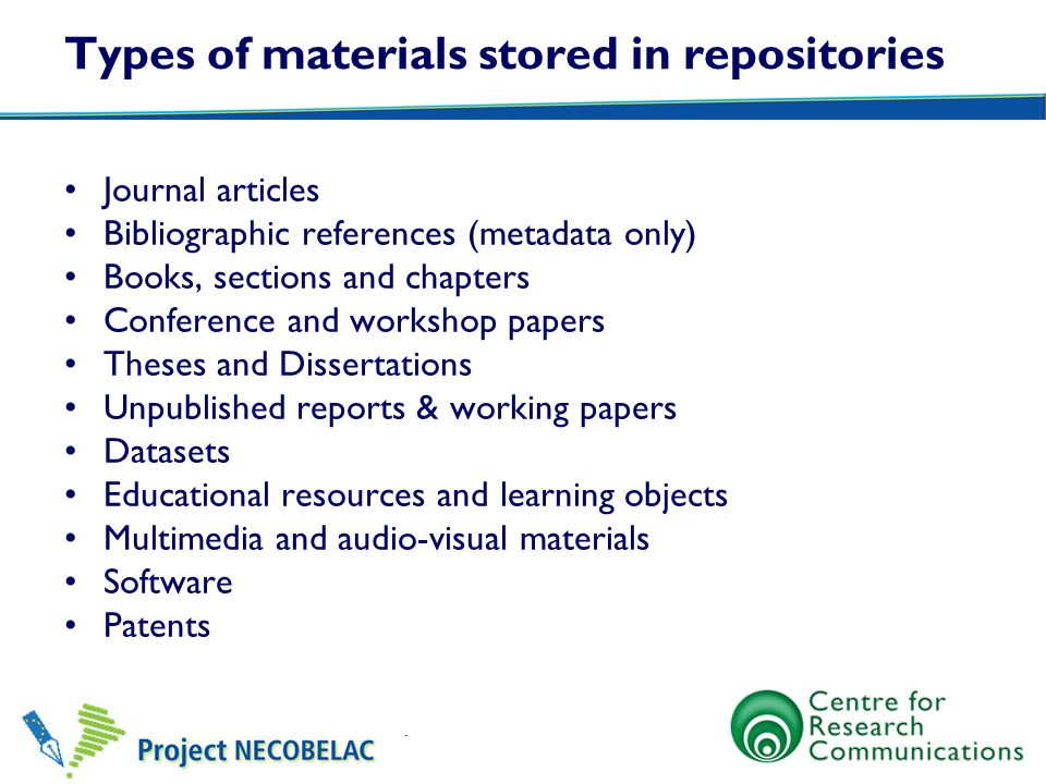 Types of materials stored in repositories Journal articles Bibliographic references (metadata only) Books, sections and chapters Conference and worksh