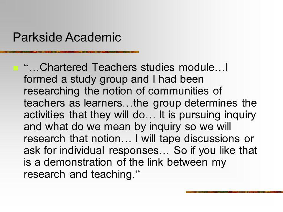 Parkside Academic … Chartered Teachers studies module … I formed a study group and I had been researching the notion of communities of teachers as lea