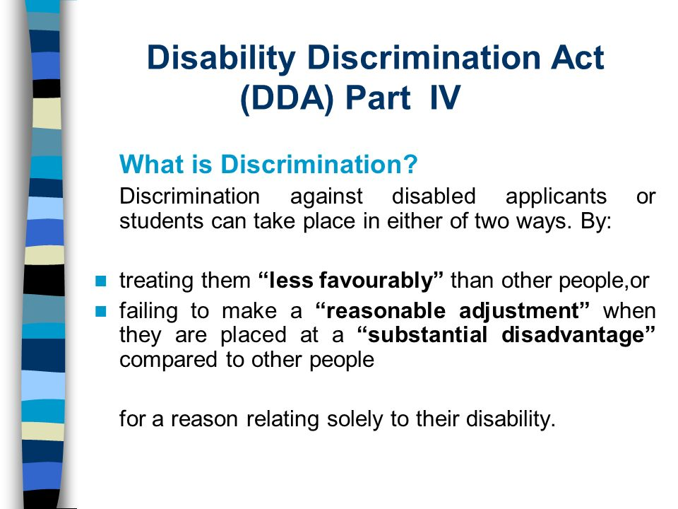 Disability Discrimination Act (DDA) Part IV What is Discrimination.