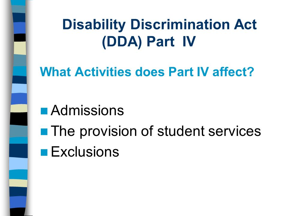 Disability Discrimination Act (DDA) Part IV What Activities does Part IV affect.