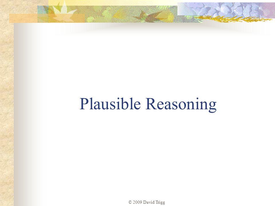 © 2009 David Trigg Plausible Reasoning