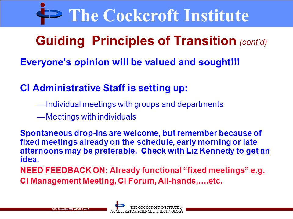 SC/st Transition 2007, 4/27/07, Page 7 THE COCKCROFT INSTITUTE of ACCELERATOR SCIENCE and TECHNOLOGY Everyone's opinion will be valued and sought!!! C