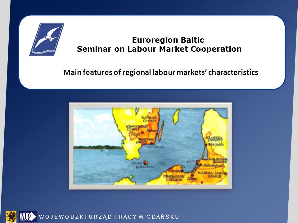 W O J E W Ó D Z K I U R Z Ą D P R A C Y W G D A Ń S K U Euroregion Baltic Seminar on Labour Market Cooperation Main features of regional labour market