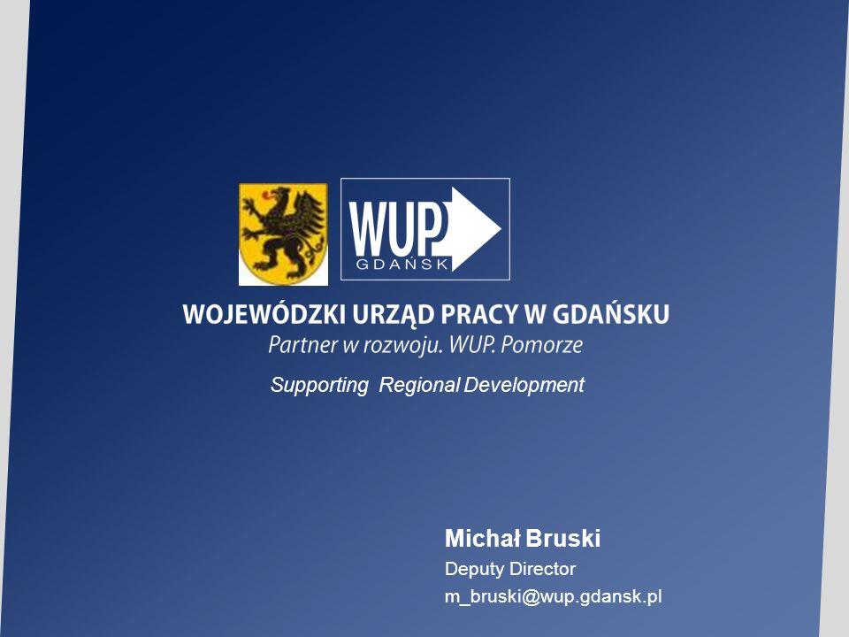 Michał Bruski Deputy Director m_bruski@wup.gdansk.pl Supporting Regional Development