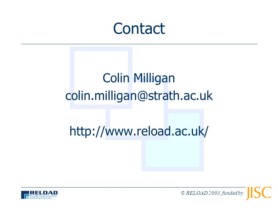 © RELOAD 2003, funded by Contact Colin Milligan colin.milligan@strath.ac.uk http://www.reload.ac.uk/