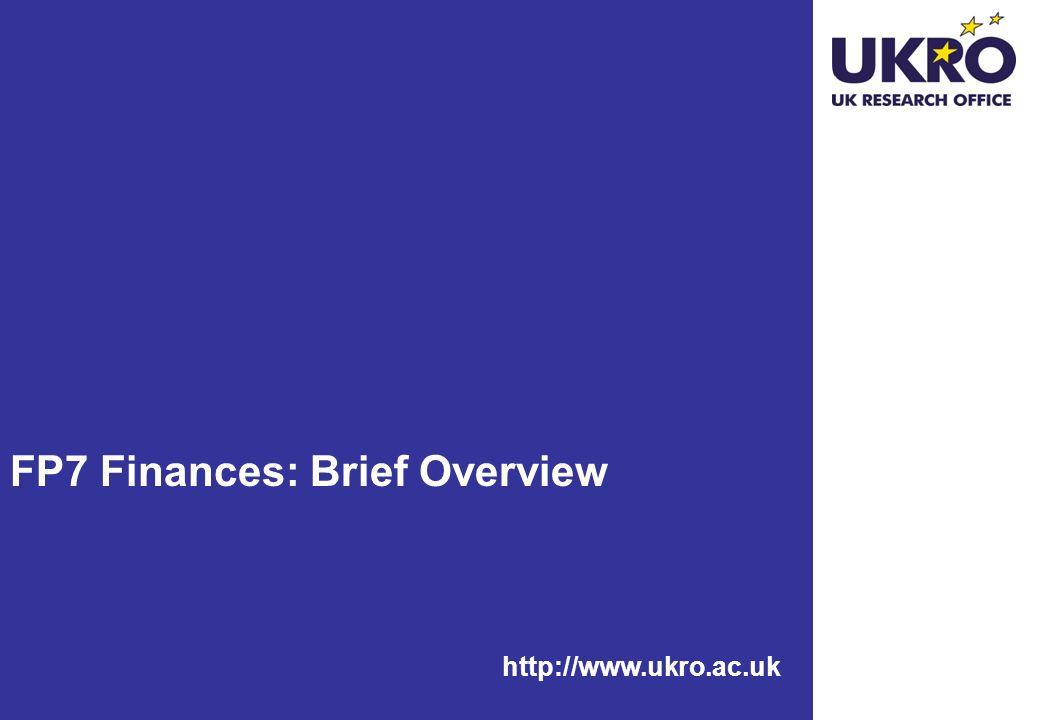 http://www.ukro.ac.uk FP7 Finances: Brief Overview