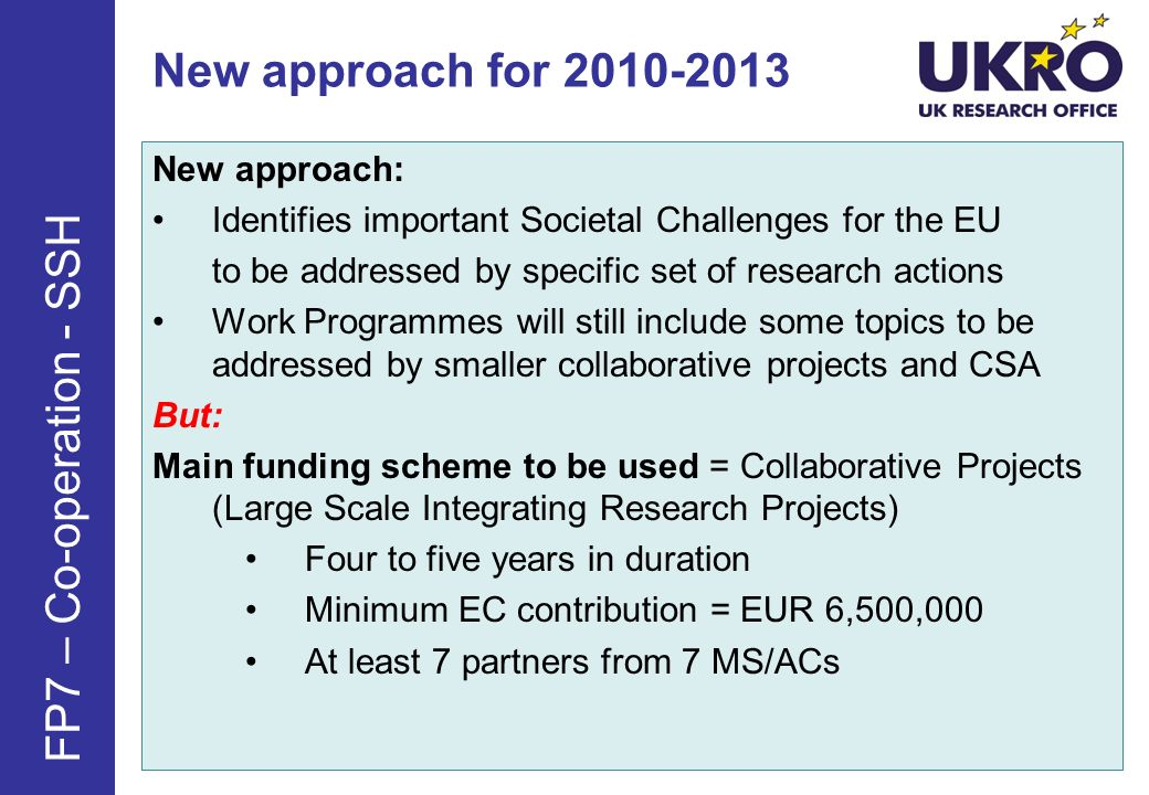 New approach for 2010-2013 New approach: Identifies important Societal Challenges for the EU to be addressed by specific set of research actions Work