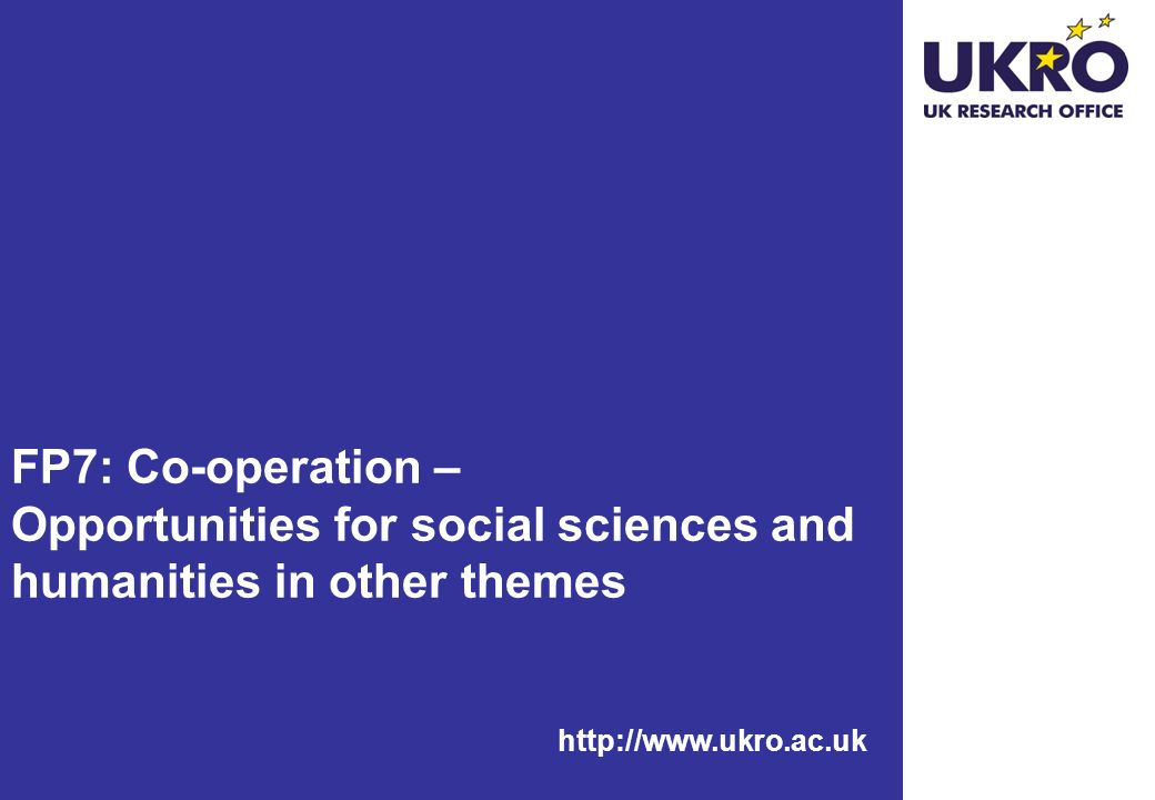 http://www.ukro.ac.uk FP7: Co-operation – Opportunities for social sciences and humanities in other themes