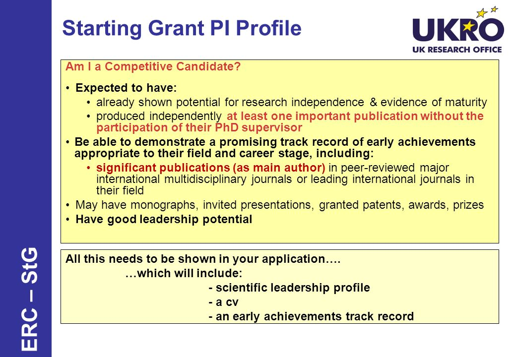 Starting Grant PI Profile Am I a Competitive Candidate? Expected to have: already shown potential for research independence & evidence of maturity pro