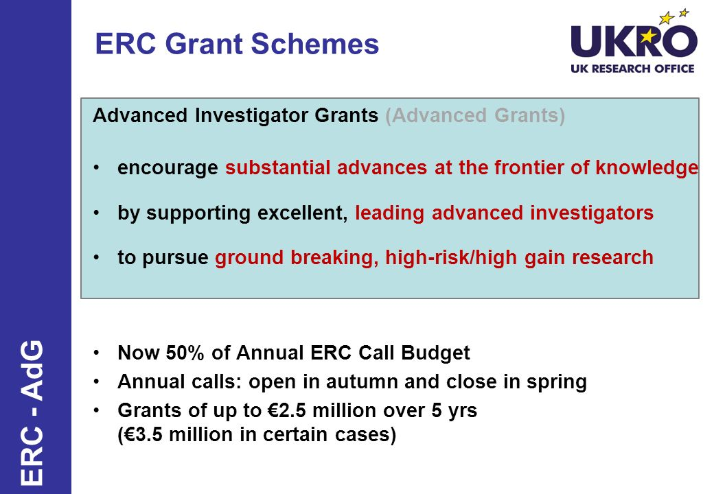 ERC Grant Schemes Advanced Investigator Grants (Advanced Grants) encourage substantial advances at the frontier of knowledge by supporting excellent,