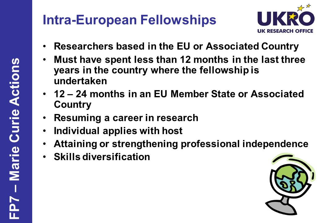 Intra-European Fellowships Researchers based in the EU or Associated Country Must have spent less than 12 months in the last three years in the countr