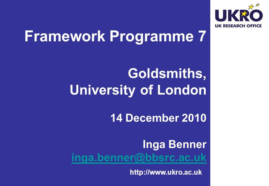 http://www.ukro.ac.uk Framework Programme 7 Goldsmiths, University of London 14 December 2010 Inga Benner inga.benner@bbsrc.ac.uk inga.benner@bbsrc.ac