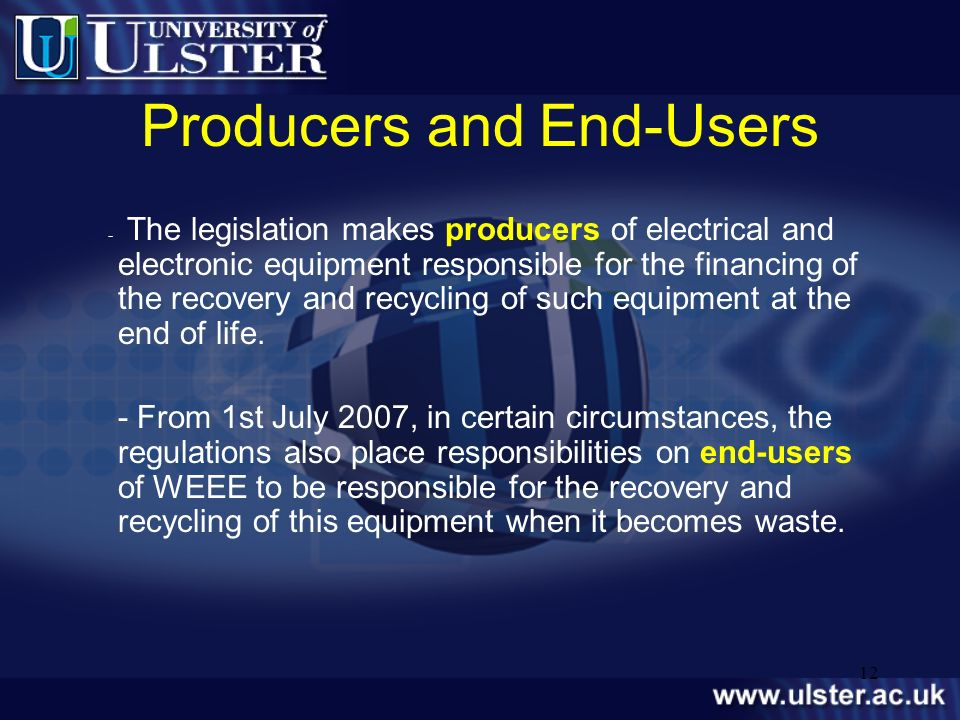 12 Producers and End-Users - The legislation makes producers of electrical and electronic equipment responsible for the financing of the recovery and