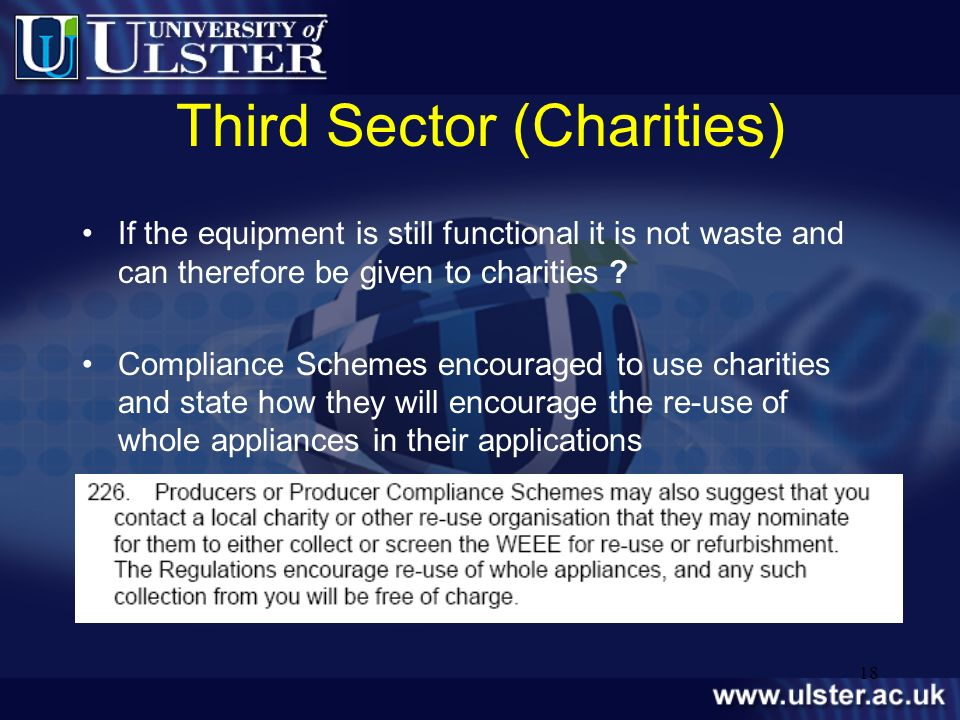 18 Third Sector (Charities) If the equipment is still functional it is not waste and can therefore be given to charities ? Compliance Schemes encourag