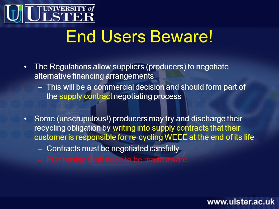 19 End Users Beware! The Regulations allow suppliers (producers) to negotiate alternative financing arrangements –This will be a commercial decision a