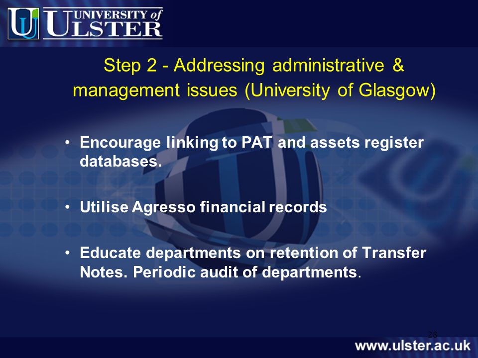 28 Step 2 - Addressing administrative & management issues (University of Glasgow) Encourage linking to PAT and assets register databases. Utilise Agre