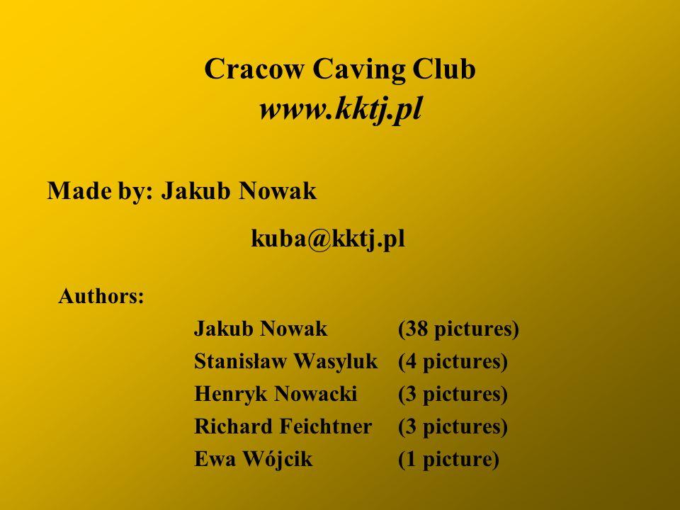 Cracow Caving Club www.kktj.pl Authors: Jakub Nowak (38 pictures) Stanisław Wasyluk(4 pictures) Henryk Nowacki (3 pictures) Richard Feichtner (3 pictures) Ewa Wójcik (1 picture) Made by: Jakub Nowak kuba@kktj.pl