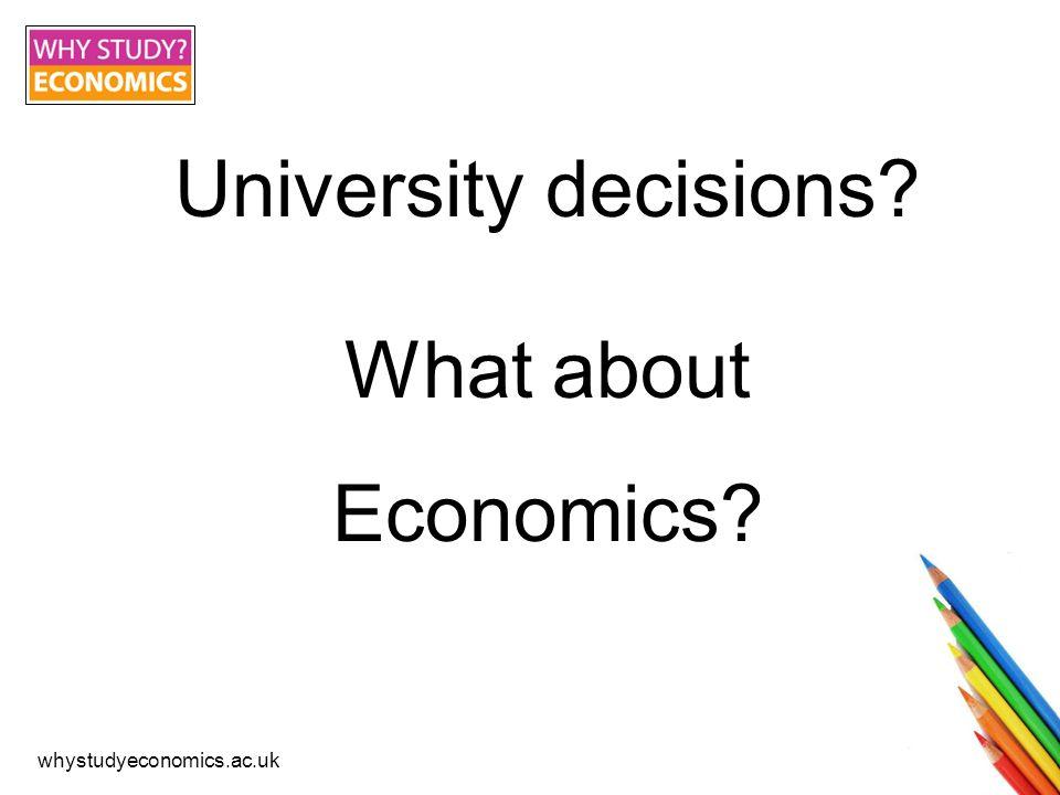 whystudyeconomics.ac.uk University decisions? What about Economics?