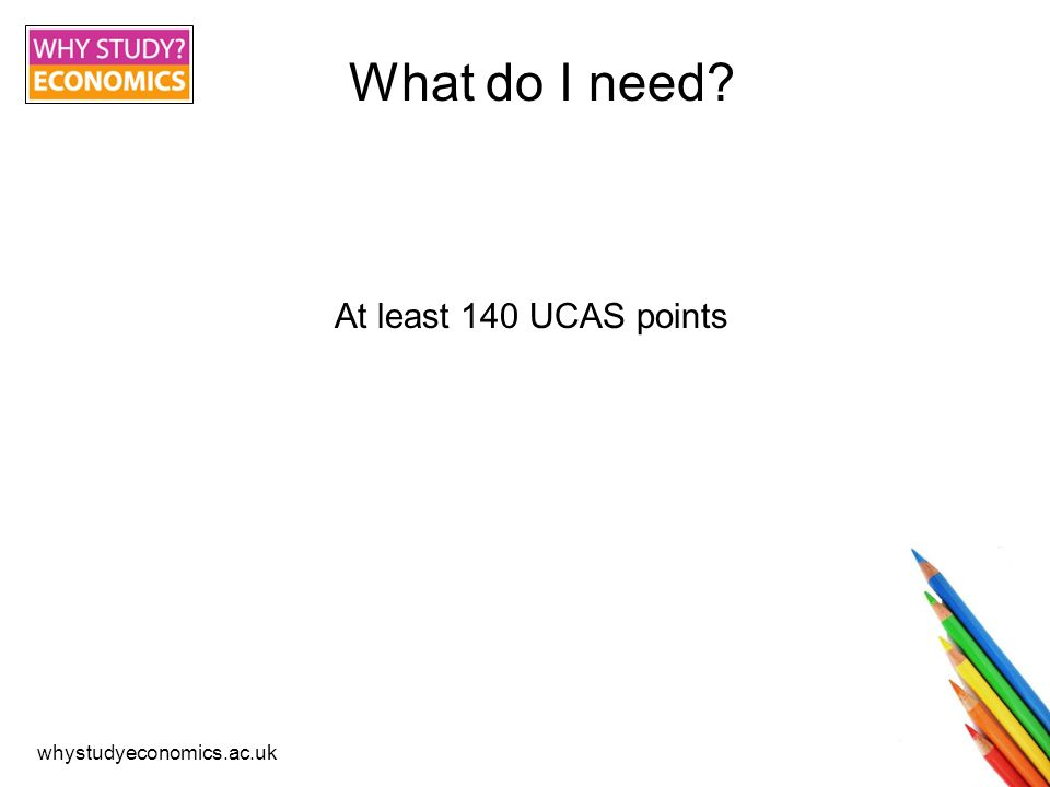 whystudyeconomics.ac.uk What do I need At least 140 UCAS points