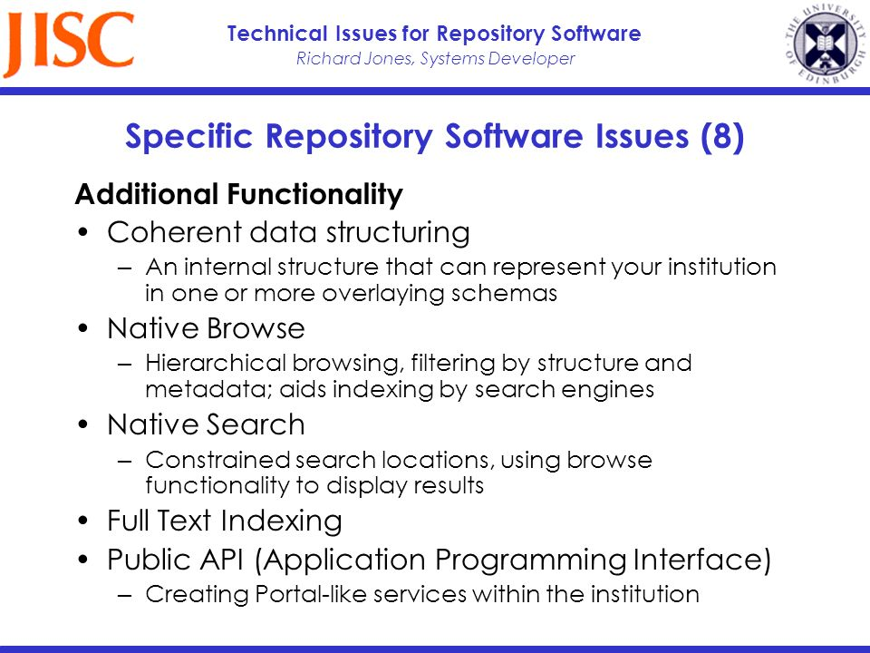 Richard Jones, Systems Developer Technical Issues for Repository Software Specific Repository Software Issues (8) Additional Functionality Coherent da