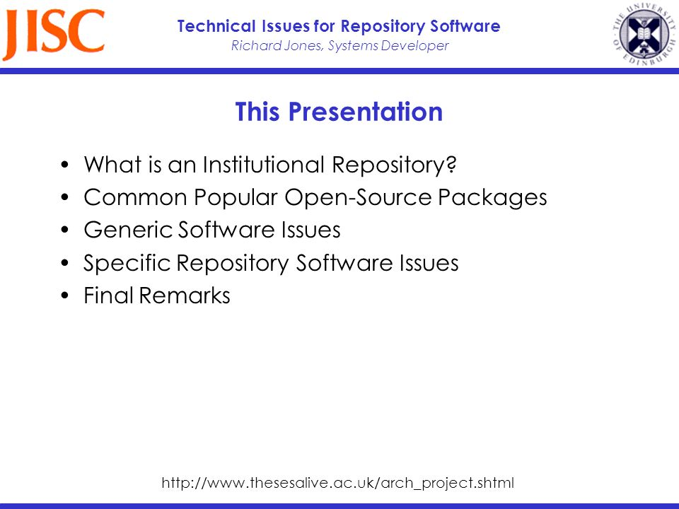 Richard Jones, Systems Developer Technical Issues for Repository Software This Presentation What is an Institutional Repository.