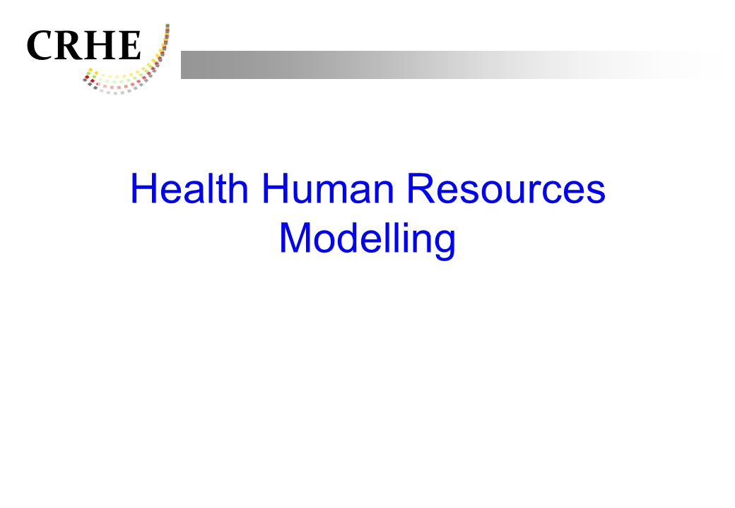 CRHE Health Human Resources Modelling