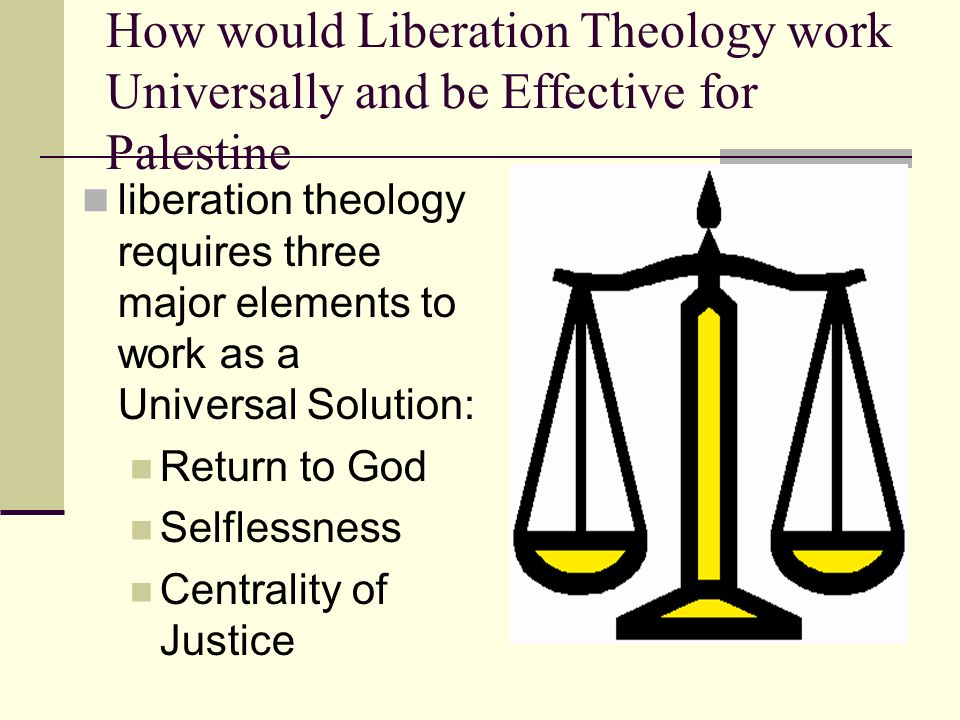 How would Liberation Theology work Universally and be Effective for Palestine liberation theology requires three major elements to work as a Universal