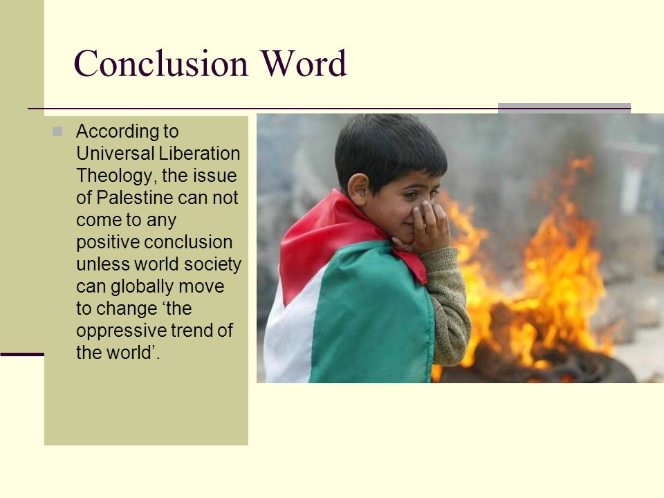 Conclusion Word According to Universal Liberation Theology, the issue of Palestine can not come to any positive conclusion unless world society can gl