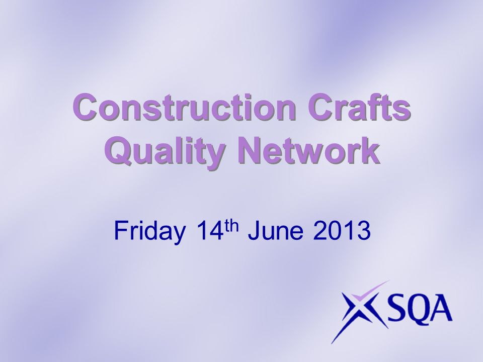 Construction Crafts Quality Network Friday 14 th June 2013