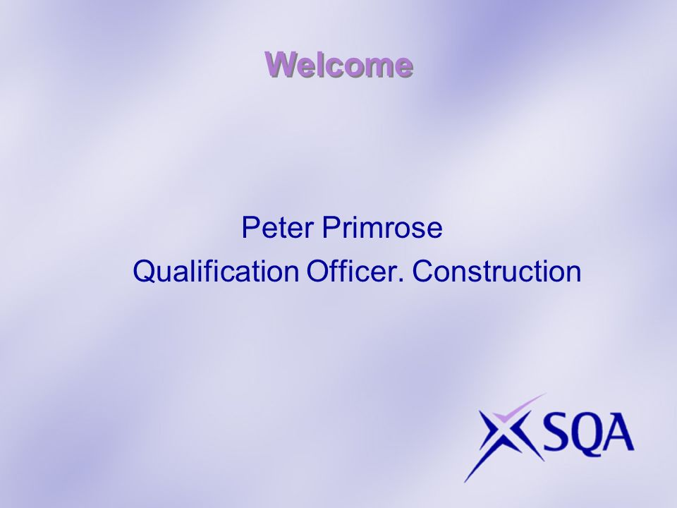 Welcome Peter Primrose Qualification Officer. Construction