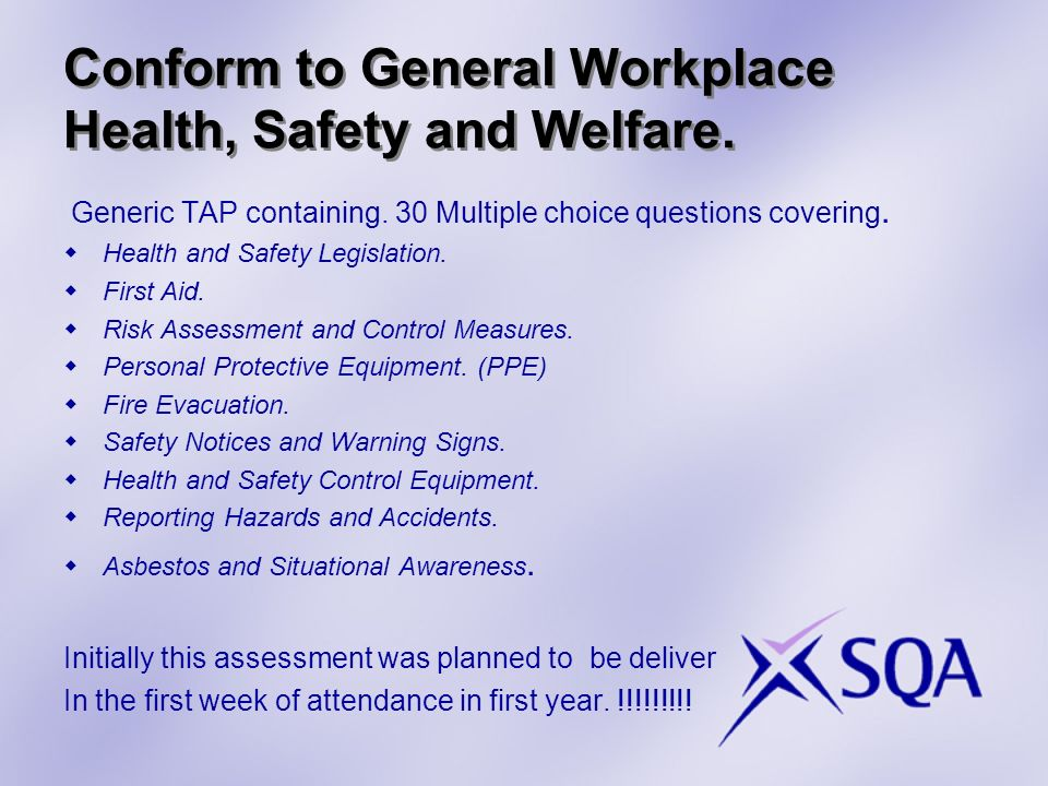 Conform to General Workplace Health, Safety and Welfare.