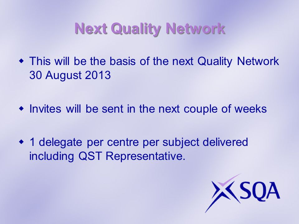 Next Quality Network This will be the basis of the next Quality Network 30 August 2013 Invites will be sent in the next couple of weeks 1 delegate per centre per subject delivered including QST Representative.