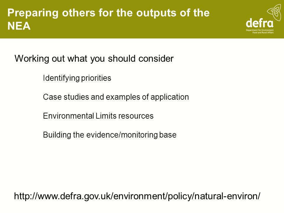Preparing others for the outputs of the NEA Working out what you should consider Identifying priorities Case studies and examples of application Envir