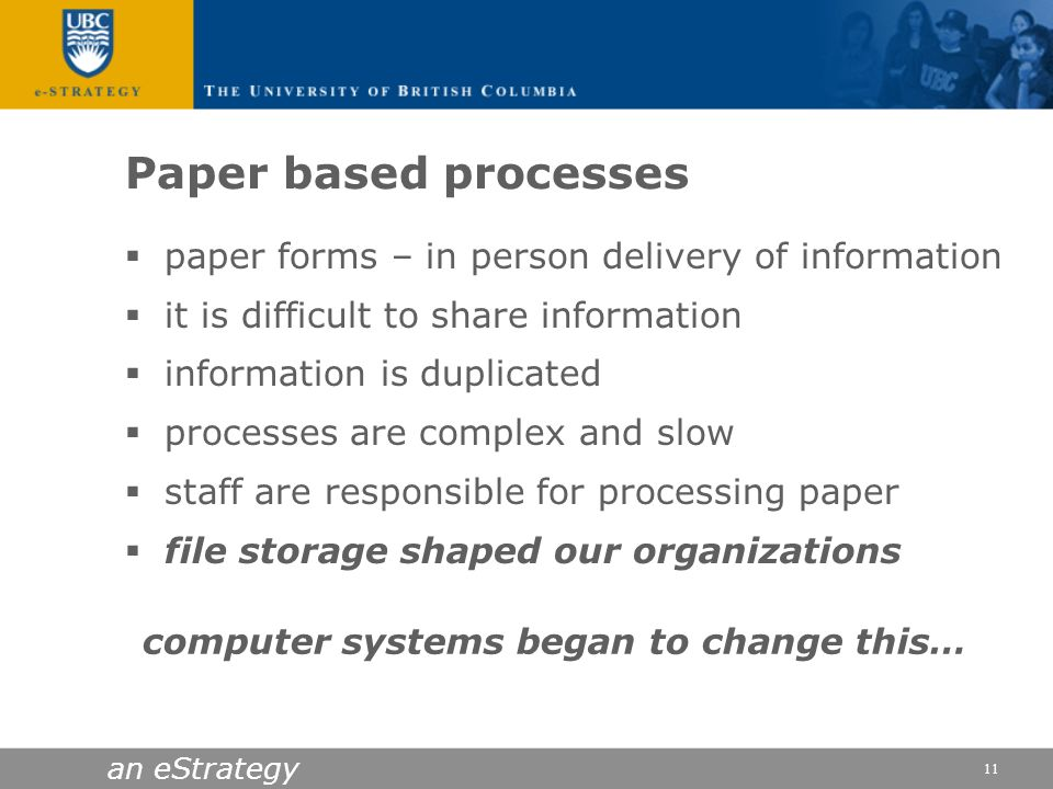 an eStrategy 11 Paper based processes paper forms – in person delivery of information it is difficult to share information information is duplicated p