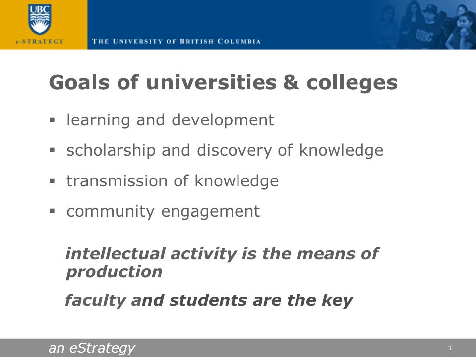 an eStrategy 3 Goals of universities & colleges learning and development scholarship and discovery of knowledge transmission of knowledge community en