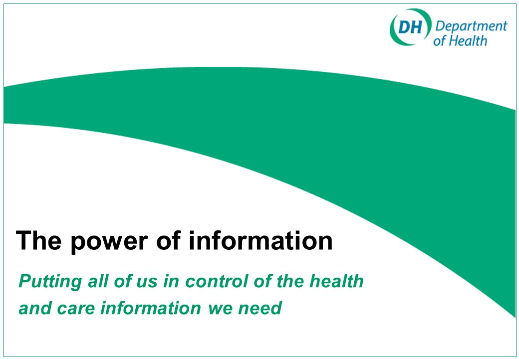 The power of information Putting all of us in control of the health and care information we need