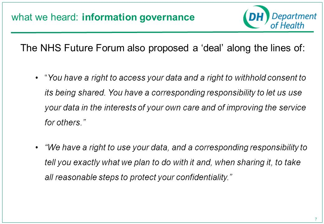 7 The NHS Future Forum also proposed a deal along the lines of: You have a right to access your data and a right to withhold consent to its being shar