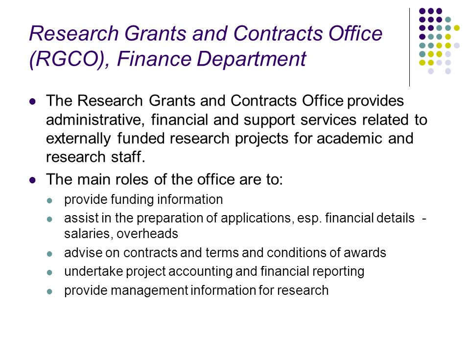 Research Grants and Contracts Office (RGCO), Finance Department The Research Grants and Contracts Office provides administrative, financial and suppor