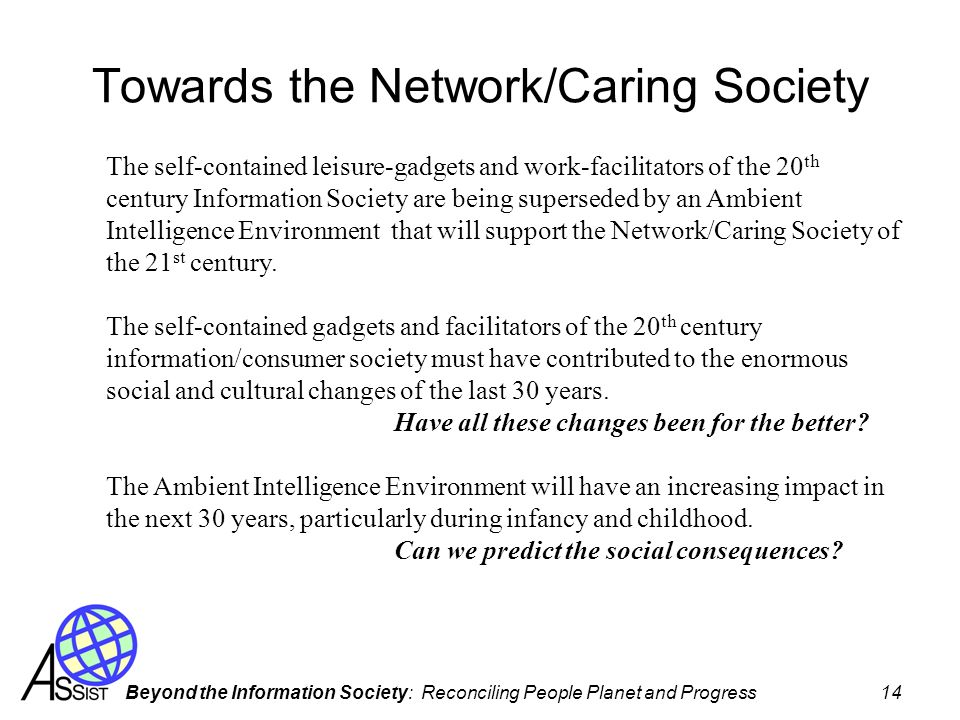 Beyond the Information Society: Reconciling People Planet and Progress 14 Towards the Network/Caring Society The self-contained leisure-gadgets and wo