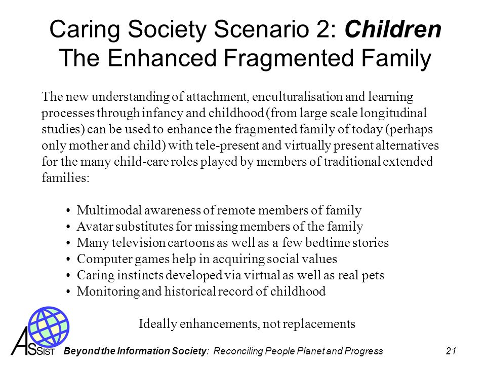 Beyond the Information Society: Reconciling People Planet and Progress 21 Caring Society Scenario 2: Children The Enhanced Fragmented Family The new u