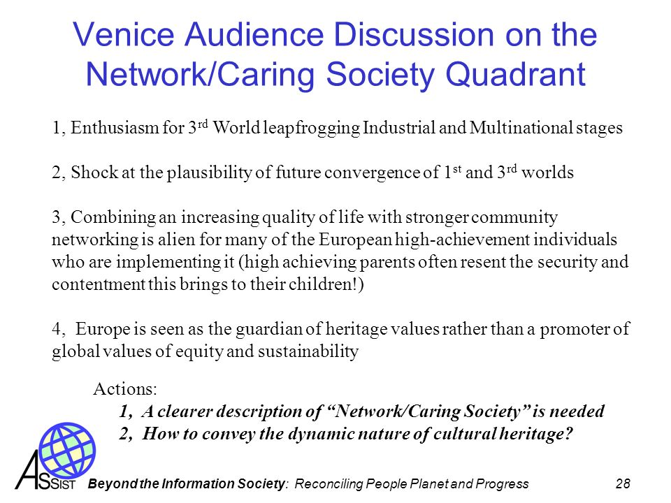 Beyond the Information Society: Reconciling People Planet and Progress 28 Venice Audience Discussion on the Network/Caring Society Quadrant 1, Enthusi