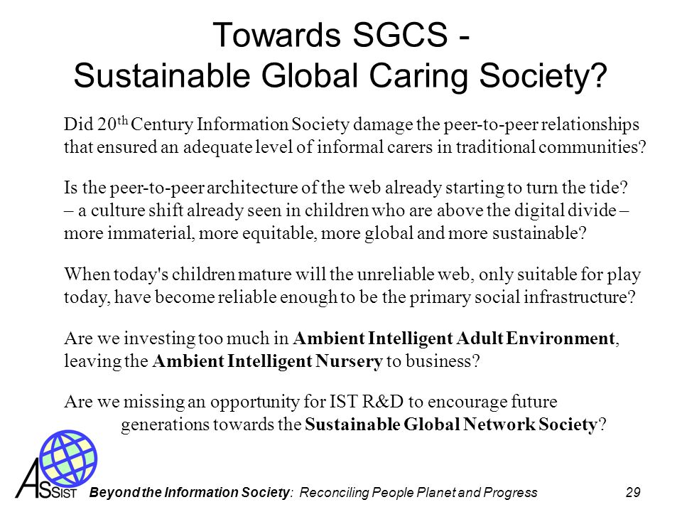 Beyond the Information Society: Reconciling People Planet and Progress 29 Towards SGCS - Sustainable Global Caring Society? Did 20 th Century Informat