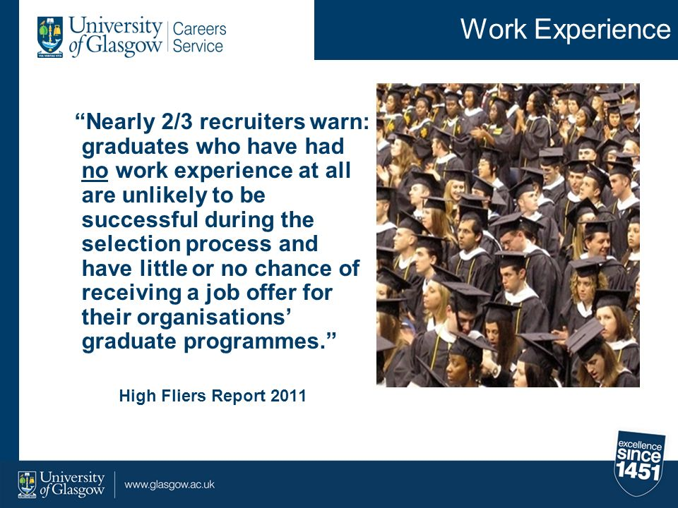 Work Experience Nearly 2/3 recruiters warn: graduates who have had no work experience at all are unlikely to be successful during the selection proces