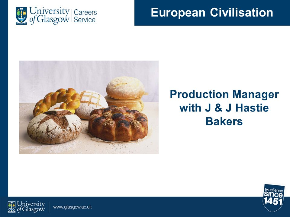 Production Manager with J & J Hastie Bakers European Civilisation