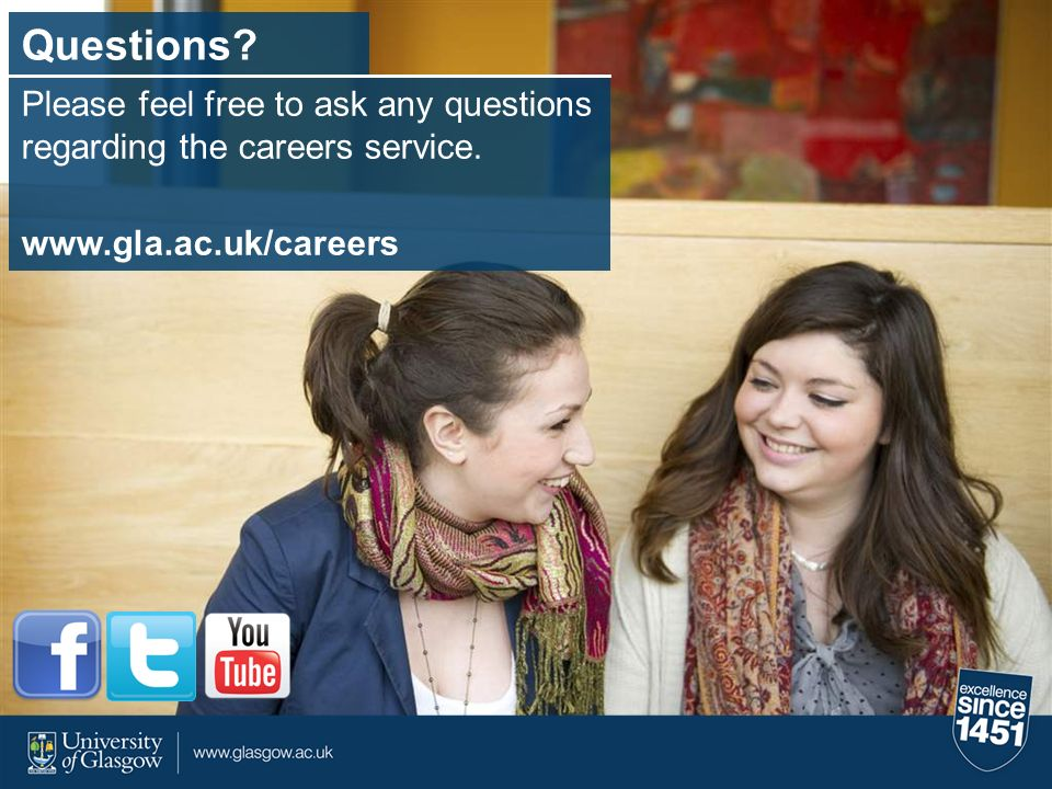 Questions? Please feel free to ask any questions regarding the careers service. www.gla.ac.uk/careers