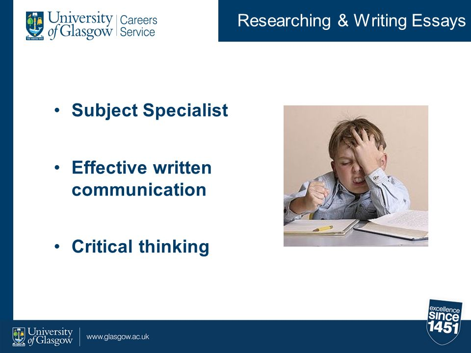 Researching & Writing Essays Subject Specialist Effective written communication Critical thinking