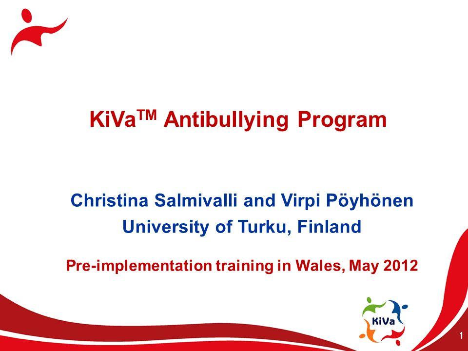 1 KiVa TM Antibullying Program Christina Salmivalli and Virpi Pöyhönen University of Turku, Finland Pre-implementation training in Wales, May 2012