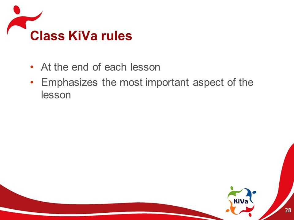 Class KiVa rules At the end of each lesson Emphasizes the most important aspect of the lesson 28