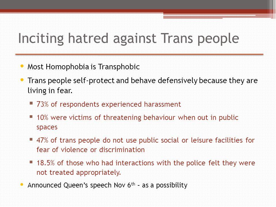 Most Homophobia is Transphobic Trans people self-protect and behave defensively because they are living in fear.